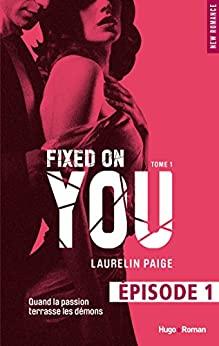 Fixed on you - tome 1 Episode 1 par [Paige, Laurelin]