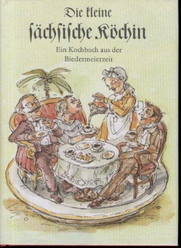 Die kleine sächsische Köchin. Ein Kochbuch aus der Biedermeierzeit