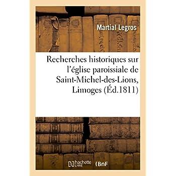 Recherches historiques sur l'église paroissiale de Saint-Michel-des-Lions, de la ville de Limoges