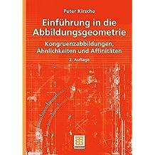 Einführung in die Abbildungsgeometrie: Kongruenzabbildungen, Ahnlichkeiten und Affinitaten (Mathematik-ABC für das Lehramt)