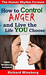How to Control Anger - and Live the Life You Choose (The Human Rhythm Formula)