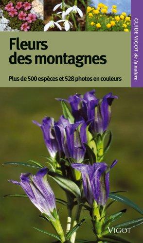 Guide Vigot des fleurs des montagnes : Plus de 500 espèces, 528 photographies en couleurs