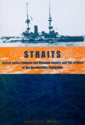 Straits: British Policy Towards the Ottoman Empire and the Origins of the Dardanelles Campaign: British Policy Towards the Ottoman Empire and the Origins of the Dardenelles Campaign