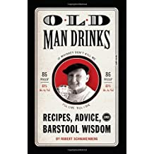 Old Man Drinks: Recipes, Advice, and Barstool Wisdom by Robert Schnakenberg (2010-04-01)