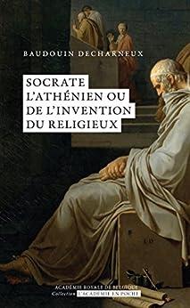 Socrate l'athénien ou de l'invention du religieux par [Decharneux, Baudouin]