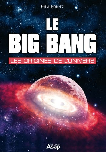 Le big bang : les origines de l'univers par Paul Mallet