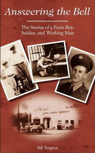 Answering the Bell: The Stories of a Farm Boy, Soldier, and Working Man