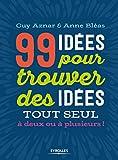 99 idées pour trouver des idées !: Une synthèse amusante et vivante des principales techniques de créativité
