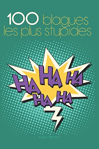 100 blagues les plus stupides par Xavier Flament