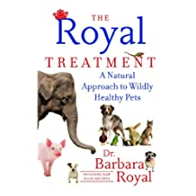The Royal Treatment: A Natural Approach to Wildly Healthy Pets