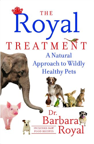 The Royal Treatment: A Natural Approach to Wildly Healthy Pets -