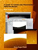 A Guide to Taking and Processing Webcam Images: Solar Imaging