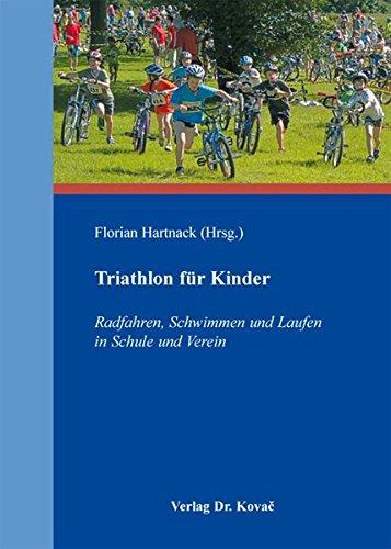 Triathlon für Kinder: Radfahren, Schwimmen und Laufen in Schule und Verein (Schriften zur Sportwissenschaft)