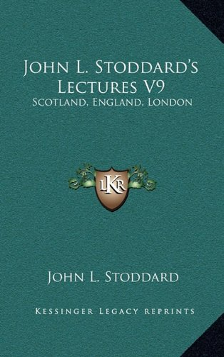 John L. Stoddard's Lectures V9: Scotland, England, London