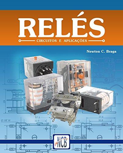 Relés: Circuitos e aplicações (Portuguese Edition)