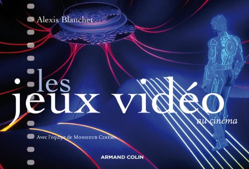 Les jeux vidéo au cinéma par Alexis Blanchet