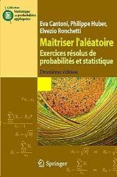 Maîtriser l'aléatoire: Exercices résolus de probabilités et statistique (Statistique et probabilités appliquées)