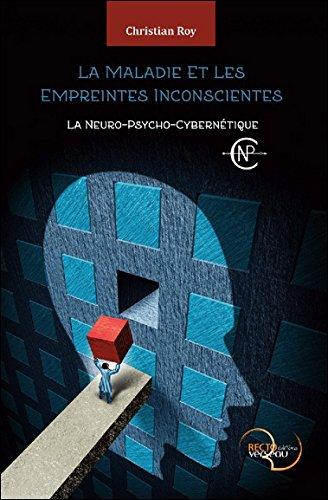 La Maladie et Les Empreintes inconscientes - La Neuro-Psycho-Cybernétique