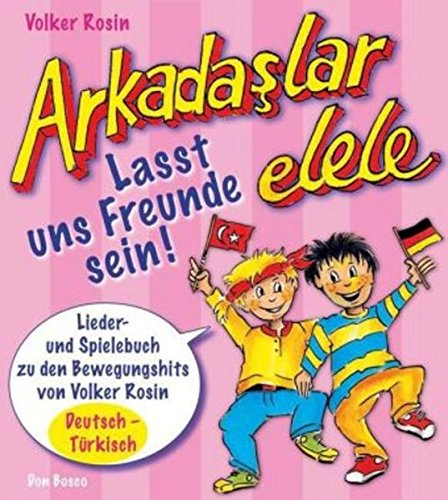 Preisvergleich Produktbild Arkadaslar elele - Lasst uns Freunde sein!: Lieder- und Spielebuch zu den Bewegungshits von Volker Rosin