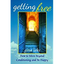 Getting Free: How to Move Beyond Conditioning and Be Happy by Gina Lake (2014-02-27)