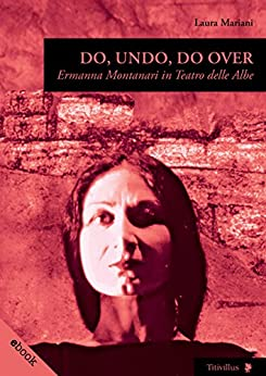 Do, undo, do over: Ermanna Montanari in Teatro delle Albe di [Laura Mariani]