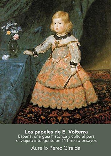 Los Papeles de Volterra: España: una guía histórica y cultural en 111 micro-ensayos por Aurelio Pérez Giralda