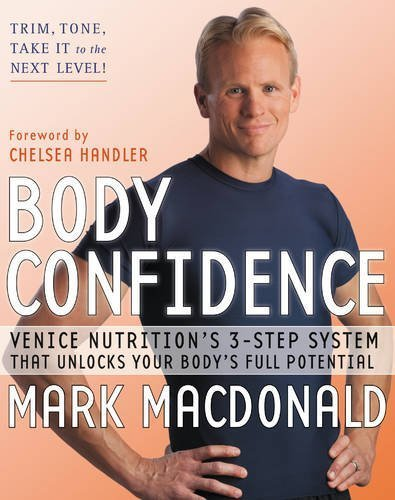 Body Confidence: Venice Nutrition's 3-Step System That Unlocks Your Body's Full Potential by Mark Macdonald (2011) Hardcover