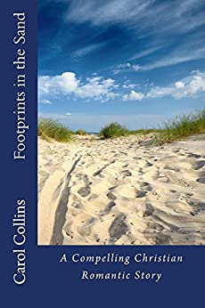 Footprints in the Sand: A Compelling Christian Romantic Story by [Collins, Carol]