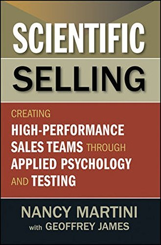 Scientific Selling: Creating High Performance Sales Teams through Applied Psychology and Testing by Nancy Martini (2012-04-10)