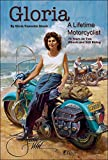 Gloria: A Lifetime Motorcyclist: 75 Years on Two Wheels and Still Riding