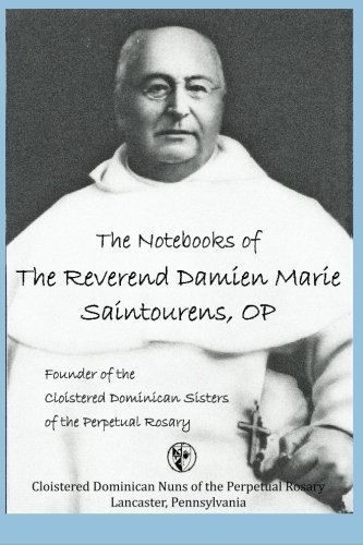 The Notebooks of The Reverend Damien Marie Saintourens, OP by Rev. Damien Marie Saintourens OP (2013-11-01)