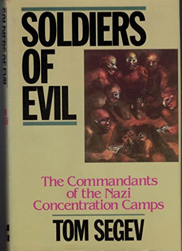 Soldiers of Evil: The Commandants of the Nazi Concentration Camps by Tom Segev (1988-09-05)