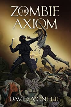 The Zombie Axiom (In the Time of the Dead series Book 1) by [Monette, David]