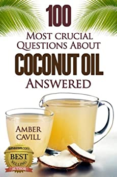 Coconut Oil: 100 Most Crucial Questions Answered (English Edition) par [Moro, Halina]