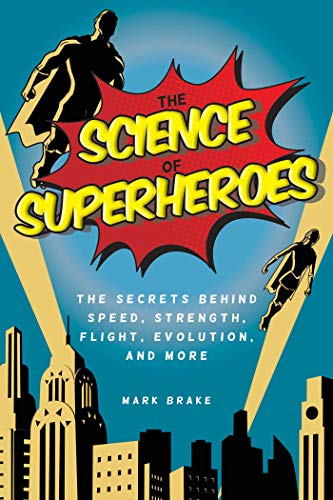 The Science of Superheroes: The Secrets Behind Speed, Strength, Flight, Evolution, and More por Mark Brake