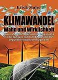 Klimawandel - Wahn und Wirklichkeit: Wie eine angeblich alternativlose Energiepolitik in einer Sackgasse endet und der klimapolitisch begründeten Abzocke der Bürger dient - Erich Majer