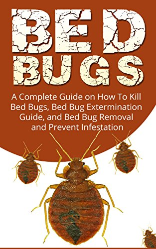 bed-bugs-a-complete-guide-on-how-to-kill-bed-bugs-bed-bug-extermination-guide-and-bed-bug-removal-an
