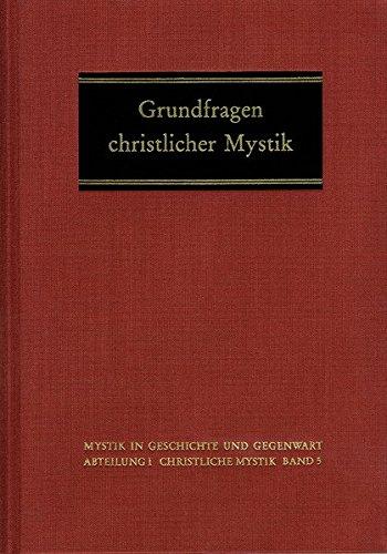Grundfragen christlicher Mystik: Wissenschaftliche Studientagung Theologica mystica in Weingarten vom 7.-10. November 1985 (Mystik in Geschichte und Gegenwart, Band 5)
