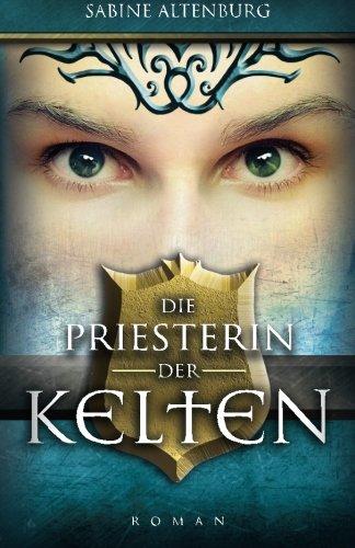 Die Priesterin der Kelten: Historischer Roman (Eifel-Saga)