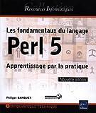 les fondamentaux du langage perl 5 apprentissage par la pratique nouvelle ?dition de philippe banquet 13 mars 2013 broch?