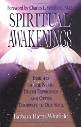 Spiritual Awakenings: Insights of the Near-Death Experience and Other Doorways to Our Soul by Barbara Whitfield (1995-01-01)