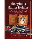 [(Theophilus Hunter Holmes: A North Carolina General in the Civil War )] [Author: Walter C. Hilderman] [Nov-2013]