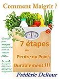 Comment Maigrir ? 7 étapes pour Perdre du Poids Durablement !!!: Conseils pour maigrir sainement et avoir un ventre plat...  Le guide des régimes alimentaires ... Maigrir sainement et ventre plat. t. 1)