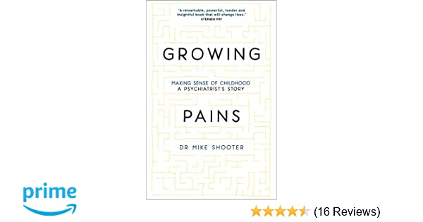 Growing Pains: Making Sense of Childhood - A Psychiatrist's Story: Amazon.co.uk: Dr Mike Shooter: 9781473643260: Books