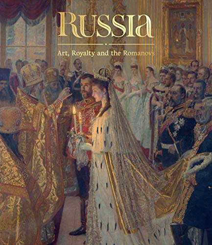 Russia : Art, Royalty and the Romanovs
