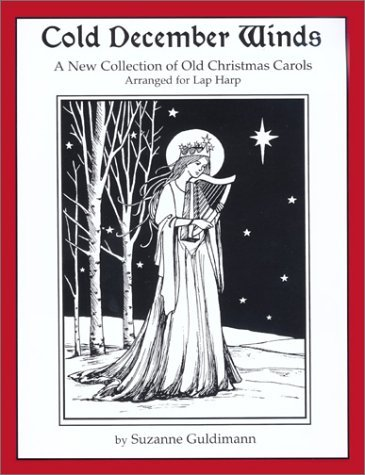Cold December Winds: A New Collection of Old Christmas Carols, Arranged for Lap Harp by Suzanne Guldimann (2001-10-02)