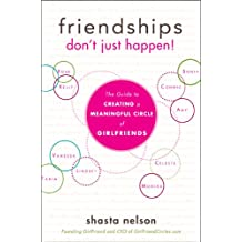 Friendships Don't Just Happen!: The Guide to Creating a Meaningful Circle of GirlFriends (English Edition)