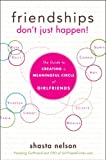 Friendships Don't Just Happen!: The Guide to Creating a Meaningful Circle of GirlFriends