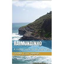 Raimundinho: A vida é uma só, de cada vez. (Portuguese Edition)