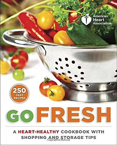 american-heart-association-go-fresh-a-heart-healthy-cookbook-with-shopping-and-storage-tips